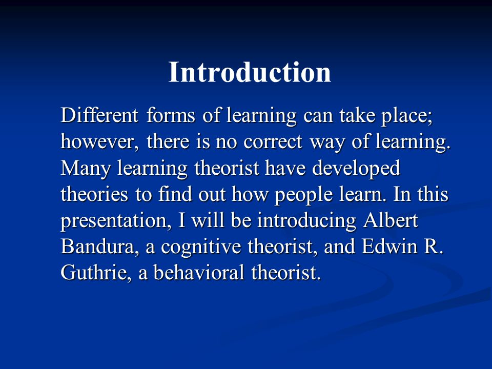 Conclusion In conclusion, theorist have discovered many learning theories to help describe the learning styles that people utilize today.