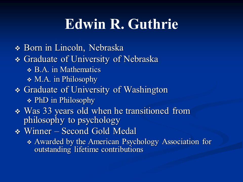 Edwin R. Guthrie  Born in Lincoln, Nebraska  Graduate of University of Nebraska  B.A.