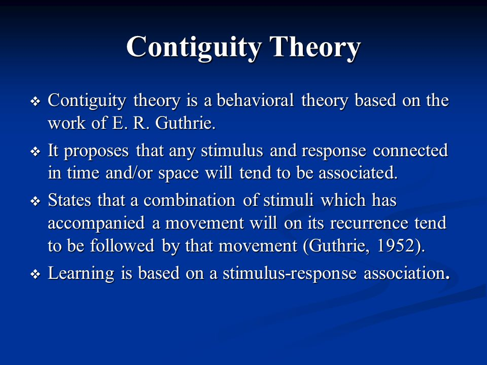 Contiguity Theory  Contiguity theory is a behavioral theory based on the work of E.