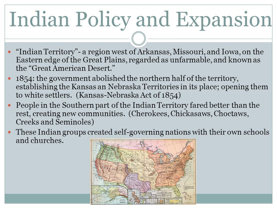 "Indian Policy and Expansion ""Indian Territory""- a region west of Arkansas, Missouri, and Iowa, on the Eastern edge of the Great Plains, regarded as un"