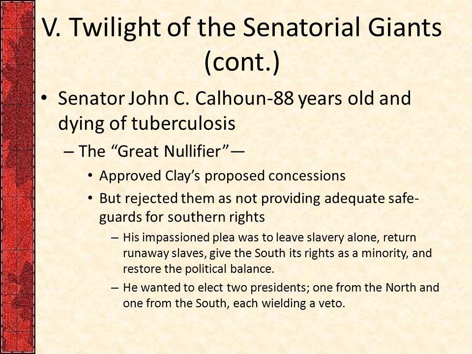 V.Twilight of the Senatorial Giants (cont.) Senator John C.
