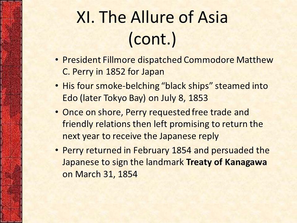 XI.The Allure of Asia (cont.) President Fillmore dispatched Commodore Matthew C.