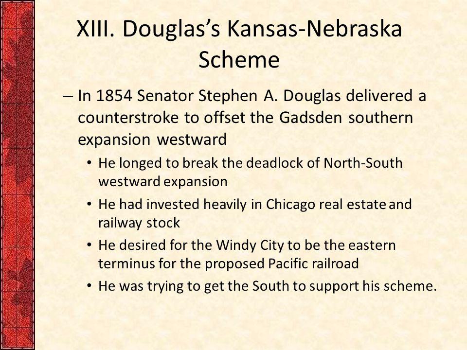 XIII.Douglas's Kansas-Nebraska Scheme – In 1854 Senator Stephen A.