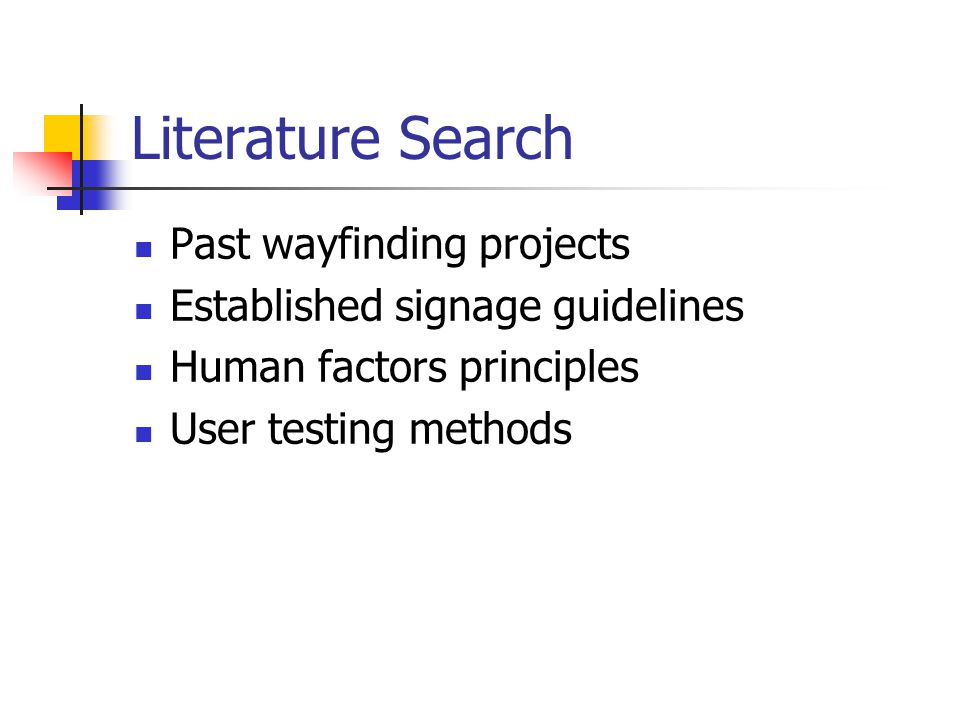 Literature Search Past wayfinding projects Established signage guidelines Human factors principles User testing methods