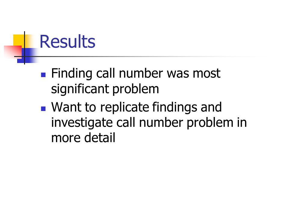 Finding call number was most significant problem Want to replicate findings and investigate call number problem in more detail
