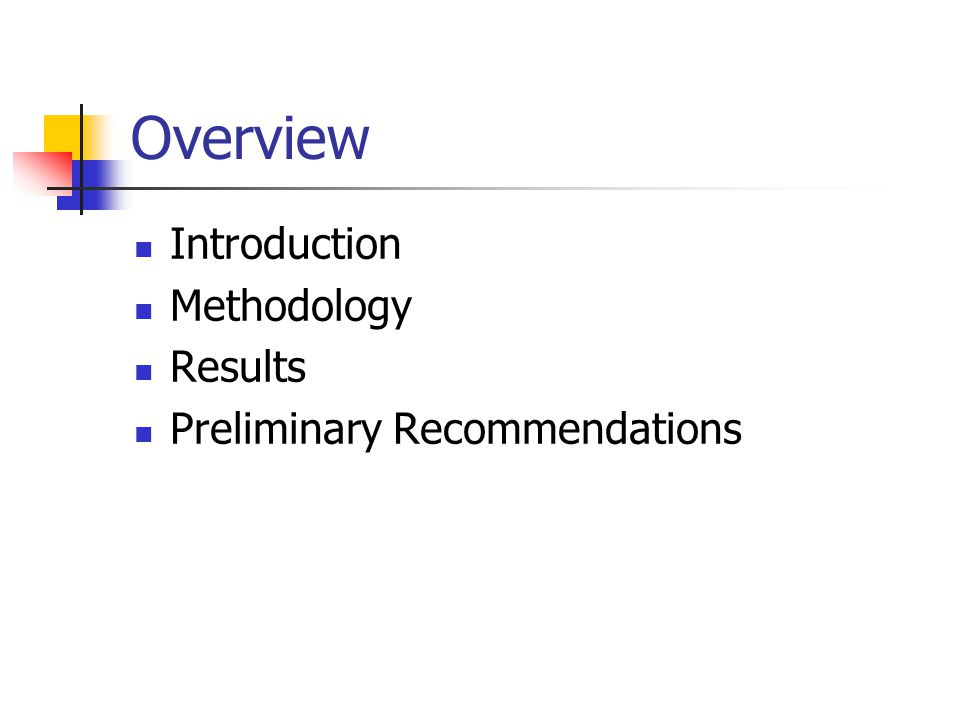 Overview Introduction Methodology Results Preliminary Recommendations