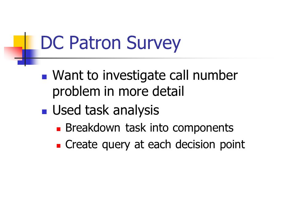 DC Patron Survey Want to investigate call number problem in more detail Used task analysis Breakdown task into components Create query at each decision point