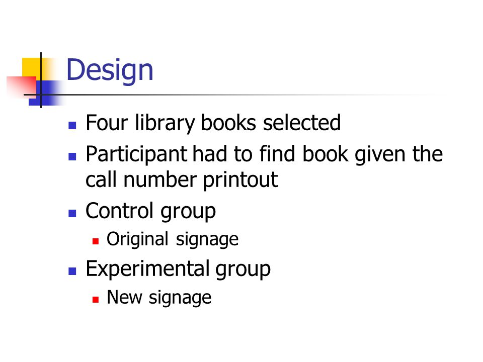 Design Four library books selected Participant had to find book given the call number printout Control group Original signage Experimental group New s