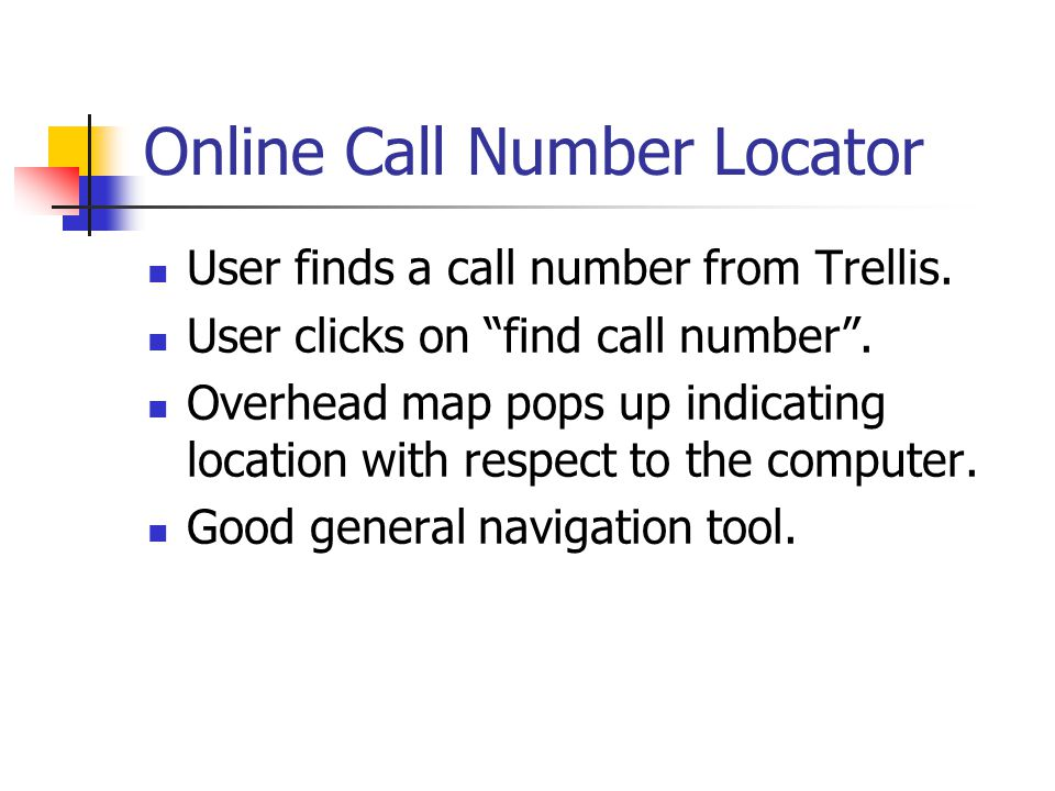 """Online Call Number Locator User finds a call number from Trellis. User clicks on """"find call number"""". Overhead map pops up indicating location with res"""