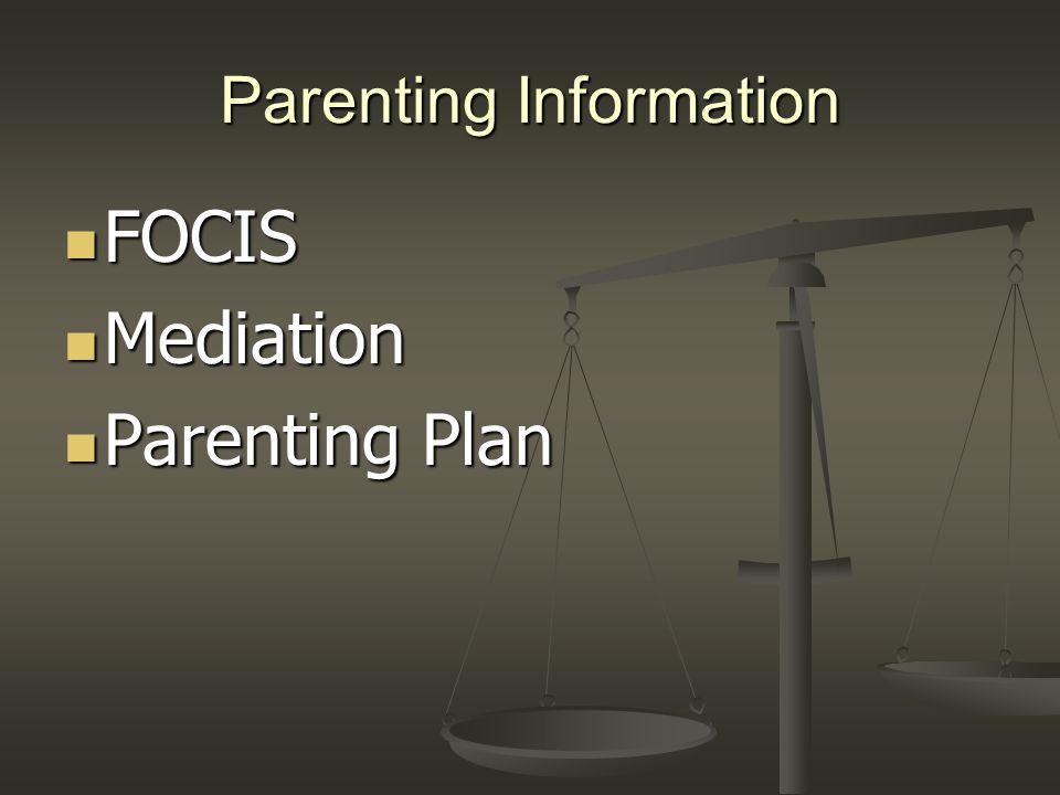 Parenting Information FOCIS FOCIS Mediation Mediation Parenting Plan Parenting Plan