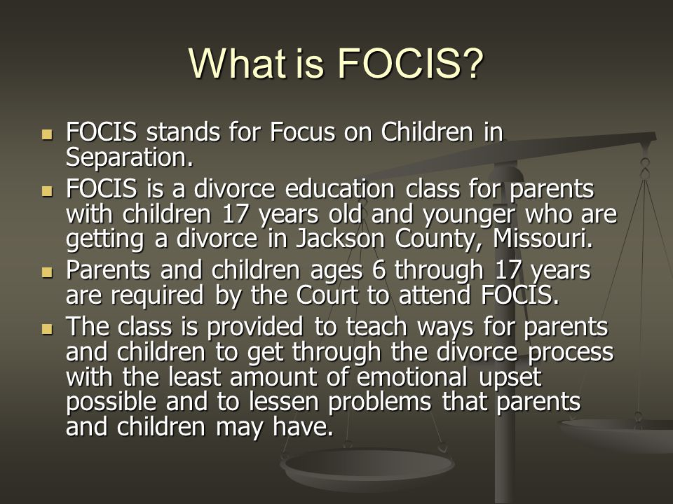 What is FOCIS? FOCIS stands for Focus on Children in Separation. FOCIS stands for Focus on Children in Separation. FOCIS is a divorce education class