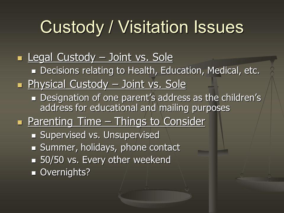 Custody / Visitation Issues Legal Custody – Joint vs.
