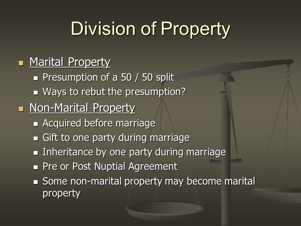 Division of Property Marital Property Marital Property Presumption of a 50 / 50 split Presumption of a 50 / 50 split Ways to rebut the presumption? Wa