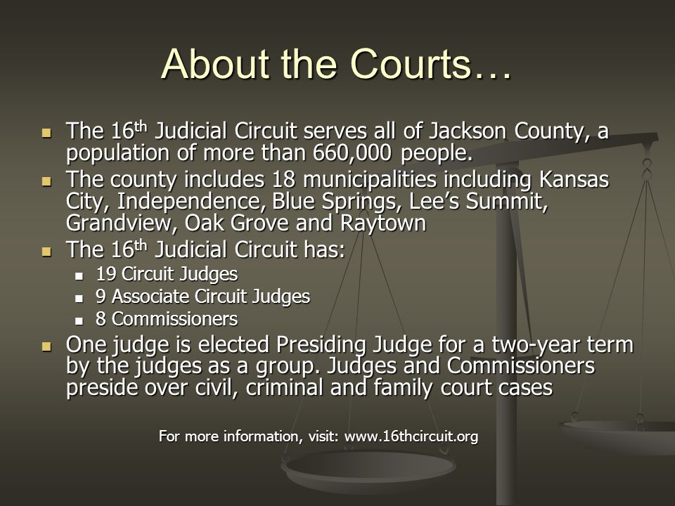 About the Courts… The 16 th Judicial Circuit serves all of Jackson County, a population of more than 660,000 people. The 16 th Judicial Circuit serves