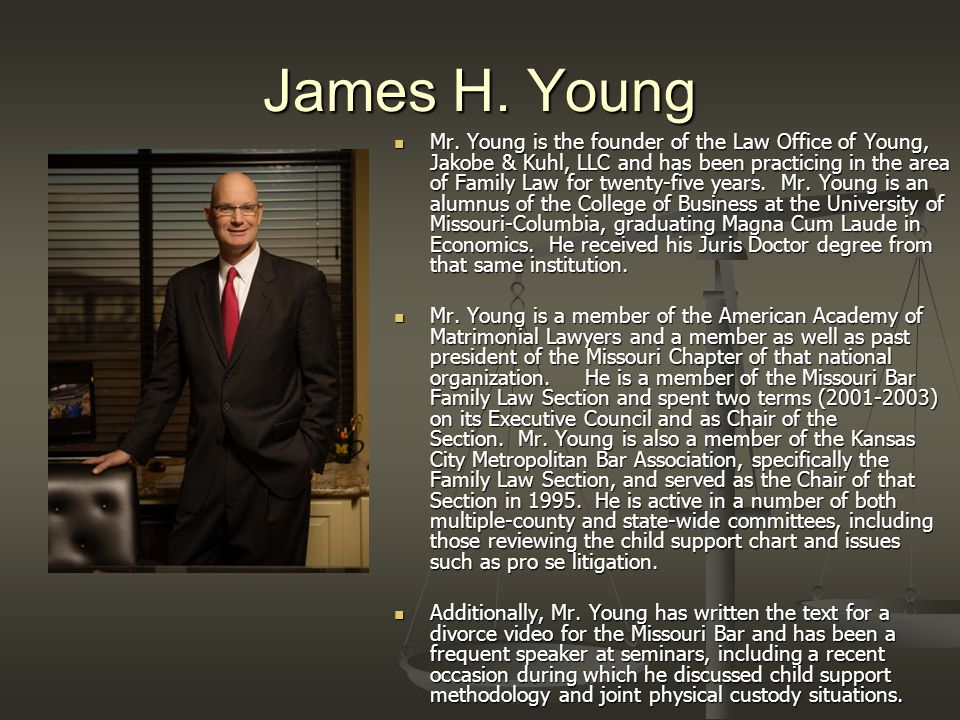 James H. Young Mr. Young is the founder of the Law Office of Young, Jakobe & Kuhl, LLC and has been practicing in the area of Family Law for twenty-fi