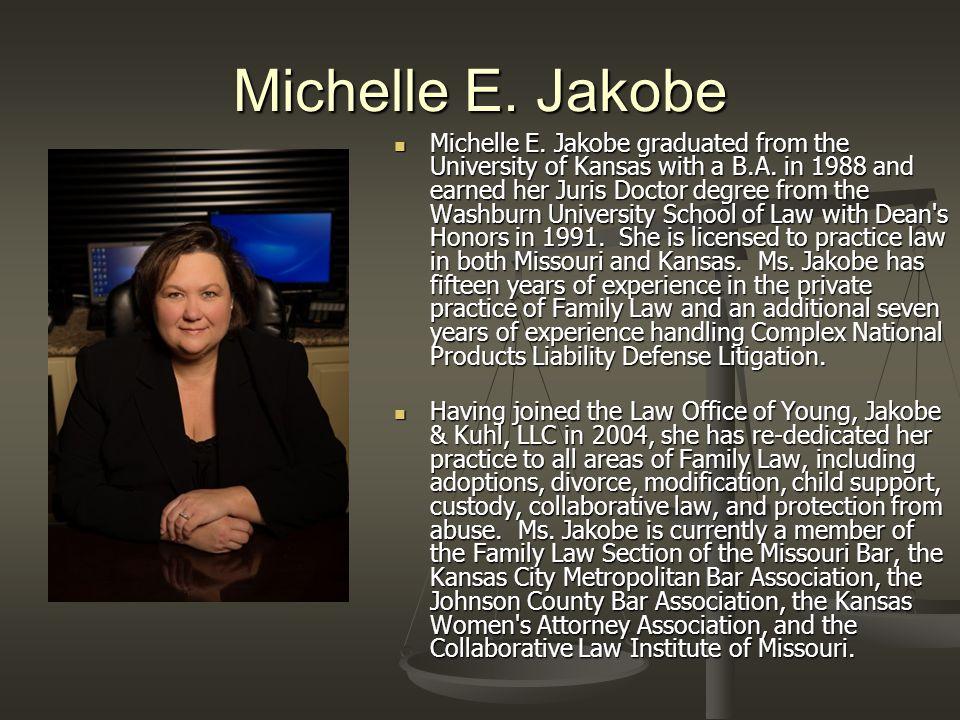 Michelle E. Jakobe Michelle E. Jakobe graduated from the University of Kansas with a B.A.