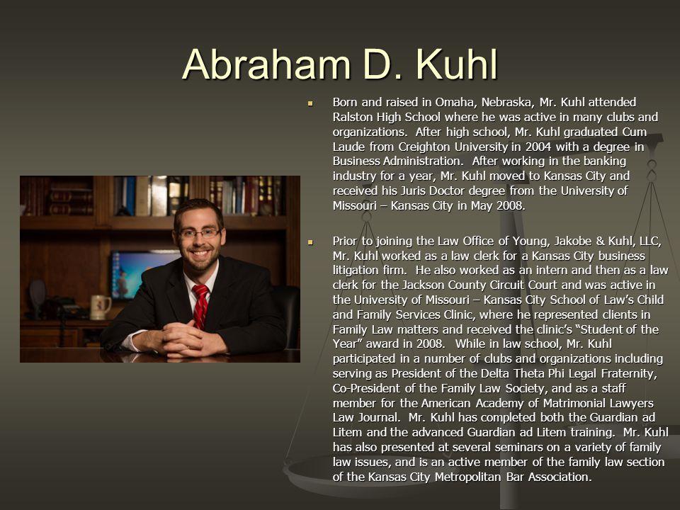 Abraham D. Kuhl Born and raised in Omaha, Nebraska, Mr.