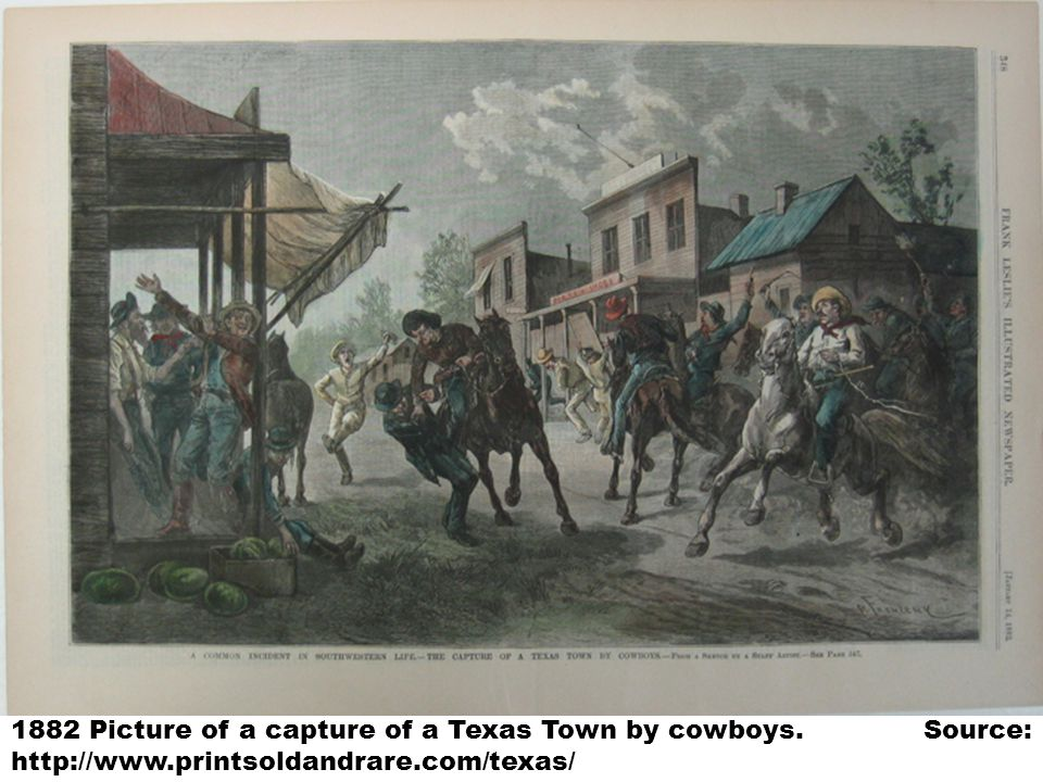 1882 Picture of a capture of a Texas Town by cowboys. Source: http://www.printsoldandrare.com/texas/