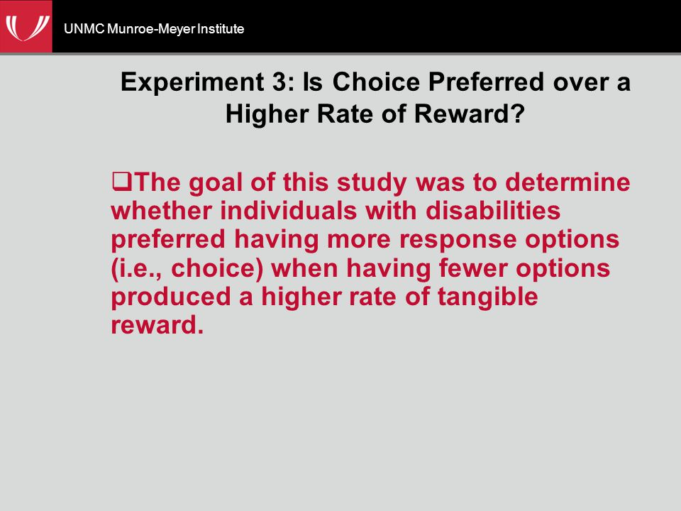 UNMC Munroe-Meyer Institute Experiment 3: Is Choice Preferred over a Higher Rate of Reward.