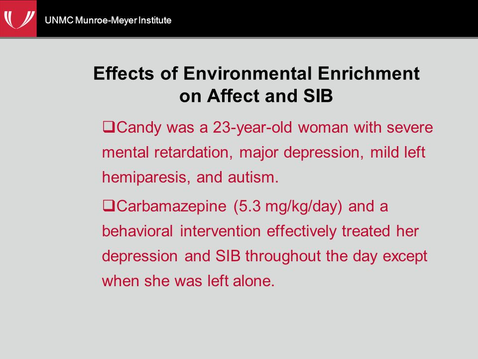 UNMC Munroe-Meyer Institute Effects of Environmental Enrichment on Affect and SIB  Candy was a 23-year-old woman with severe mental retardation, major depression, mild left hemiparesis, and autism.