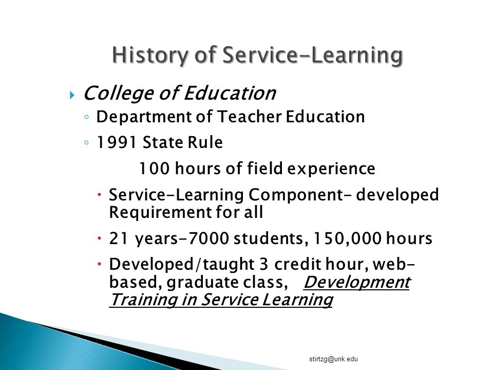  College of Education ◦ Department of Teacher Education ◦ 1991 State Rule 100 hours of field experience  Service-Learning Component- developed Requi