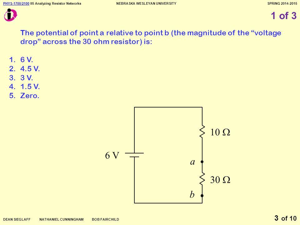 PHYS-1700/2100PHYS-1700/2100 II5 Analyzing Resistor NetworksNEBRASKA WESLEYAN UNIVERSITYSPRING 2014-2015 DEAN SIEGLAFF NATHANIEL CUNNINGHAM BOB FAIRCHILD of 10 4 2 of 3 What is the ratio of I 1 to I.