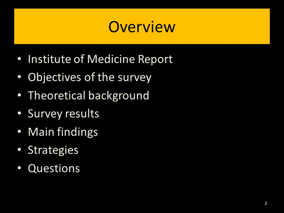 Overview Institute of Medicine Report Objectives of the survey Theoretical background Survey results Main findings Strategies Questions 2