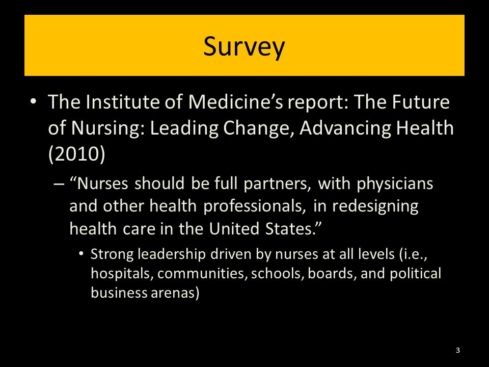 """Survey The Institute of Medicine's report: The Future of Nursing: Leading Change, Advancing Health (2010) – """"Nurses should be full partners, with phys"""