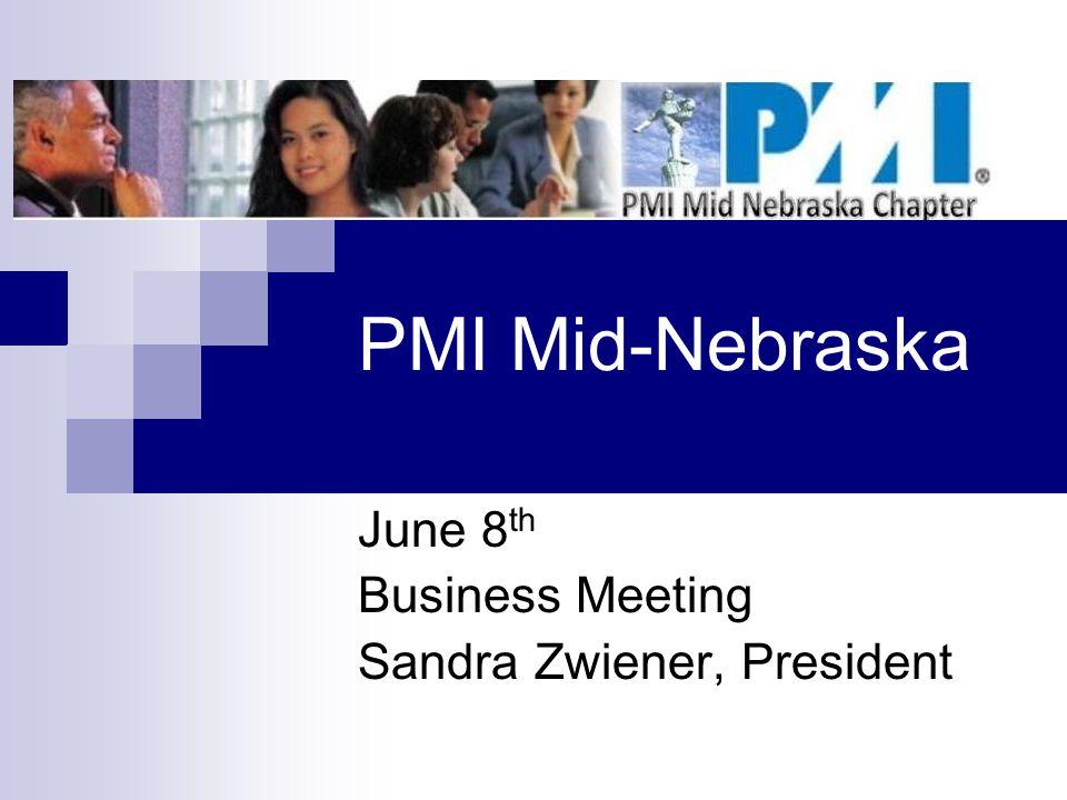 PMI Mid-Nebraska June 8 th Business Meeting Sandra Zwiener, President
