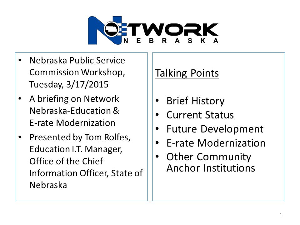 Talking Points Brief History Current Status Future Development E-rate Modernization Other Community Anchor Institutions Nebraska Public Service Commis