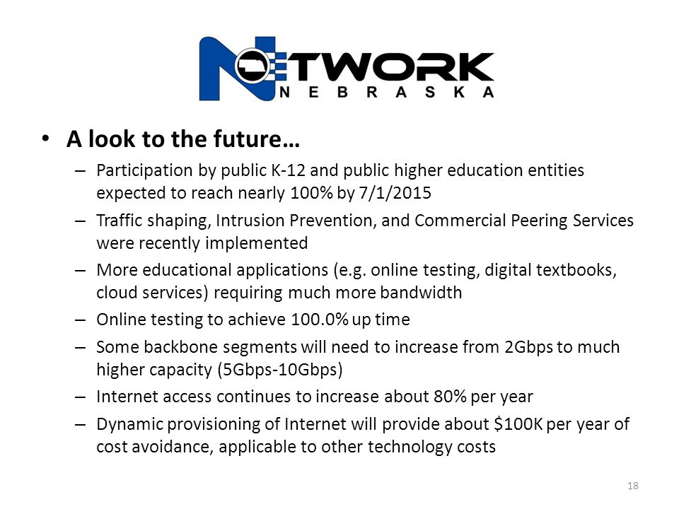 A look to the future… – Participation by public K-12 and public higher education entities expected to reach nearly 100% by 7/1/2015 – Traffic shaping,