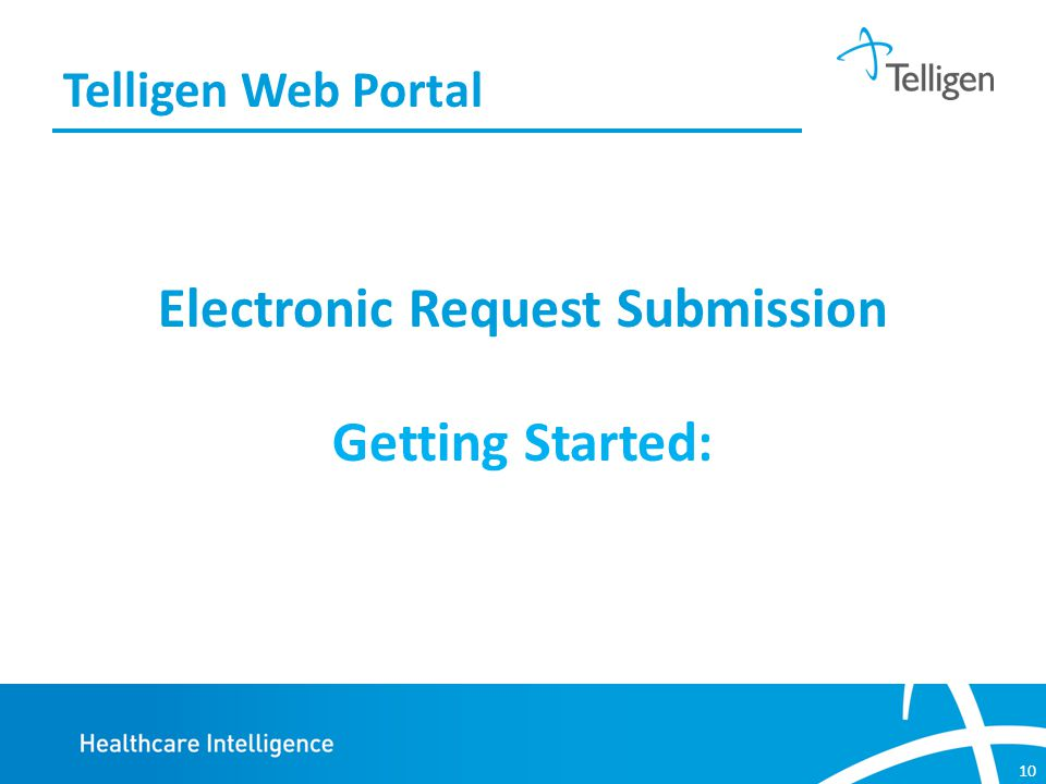 10 Electronic Request Submission Getting Started: Telligen Web Portal