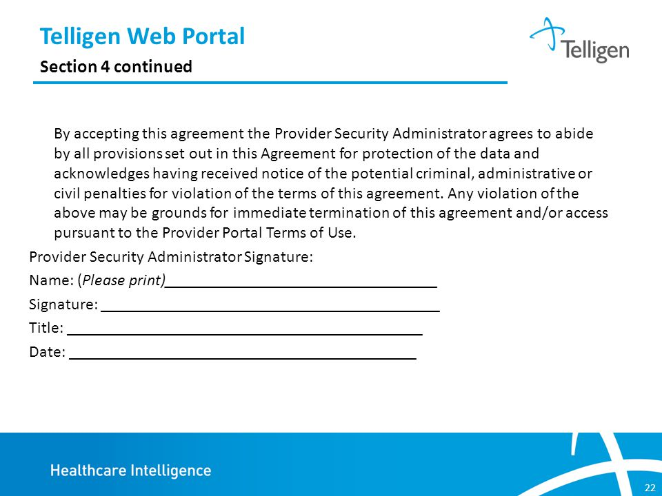22 By accepting this agreement the Provider Security Administrator agrees to abide by all provisions set out in this Agreement for protection of the data and acknowledges having received notice of the potential criminal, administrative or civil penalties for violation of the terms of this agreement.