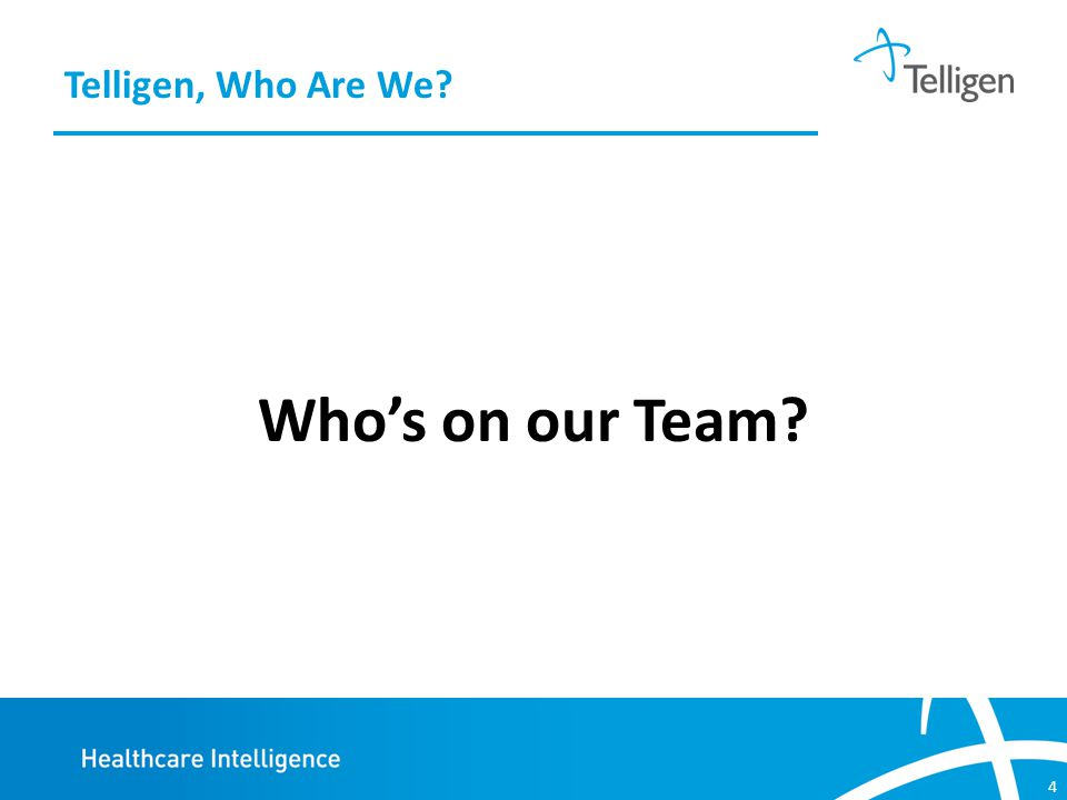 4 Who's on our Team Telligen, Who Are We