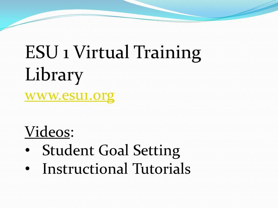 ESU 1 Virtual Training Library www.esu1.org Videos: Student Goal Setting Instructional Tutorials