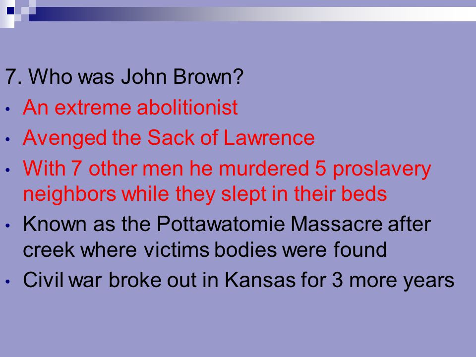 7. Who was John Brown.