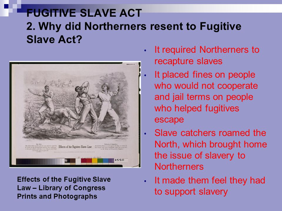 The Fugitive Slave Act Federal Commissioner (judge) ruled on each case Received $5 for releasing defendant Received $10 to return to slaveholder What do you think happened?