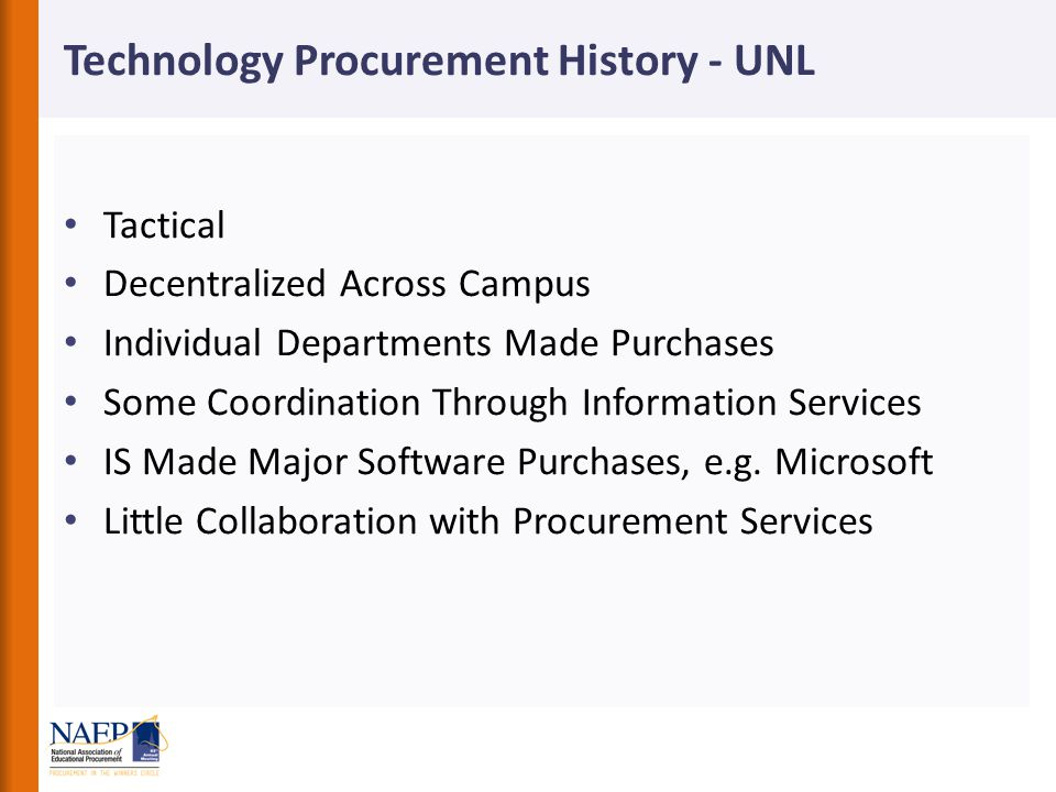 Technology Procurement History - UNL Tactical Decentralized Across Campus Individual Departments Made Purchases Some Coordination Through Information Services IS Made Major Software Purchases, e.g.