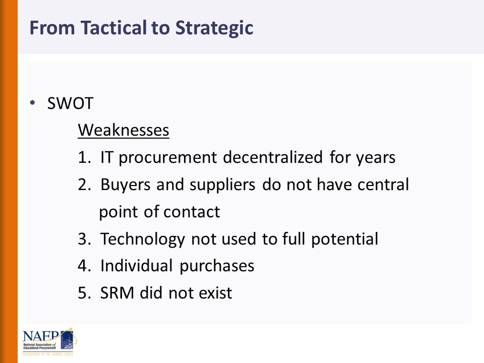 From Tactical to Strategic SWOT Weaknesses 1. IT procurement decentralized for years 2.