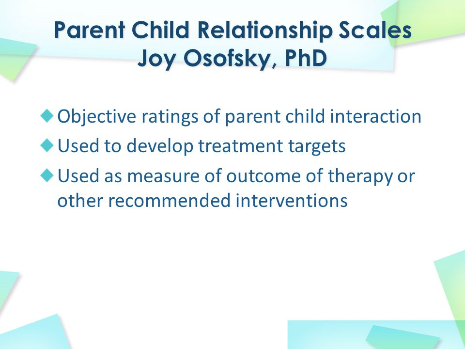 Objective ratings of parent child interaction Used to develop treatment targets Used as measure of outcome of therapy or other recommended interventions
