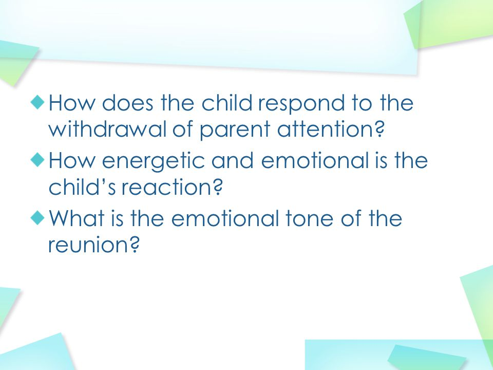 How does the child respond to the withdrawal of parent attention.