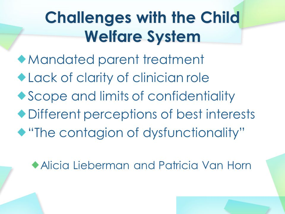 "Mandated parent treatment Lack of clarity of clinician role Scope and limits of confidentiality Different perceptions of best interests ""The contagion"