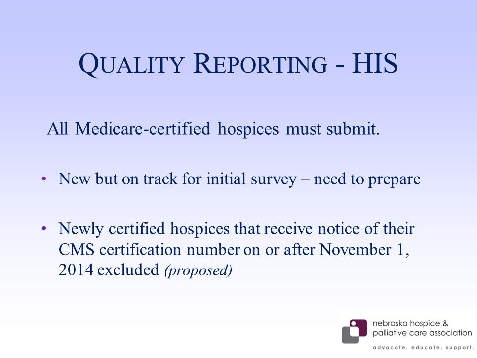 Q UALITY R EPORTING - HIS All Medicare-certified hospices must submit.