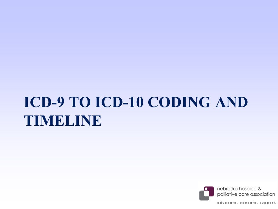 ICD-9 TO ICD-10 CODING AND TIMELINE