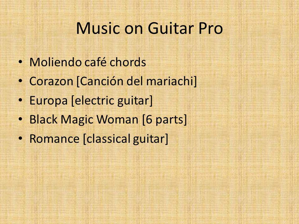 Music on Guitar Pro Moliendo café chords Corazon [Canción del mariachi] Europa [electric guitar] Black Magic Woman [6 parts] Romance [classical guitar]