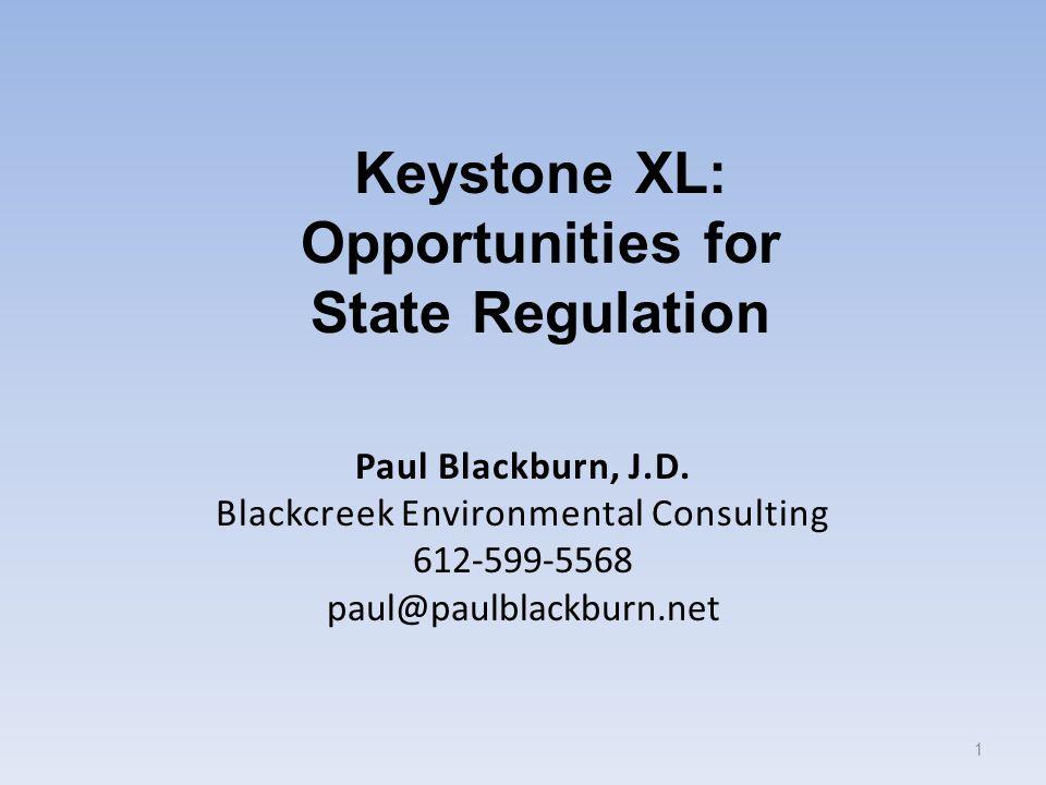 Paul Blackburn, J.D. Blackcreek Environmental Consulting 612-599-5568 paul@paulblackburn.net 1 Keystone XL: Opportunities for State Regulation