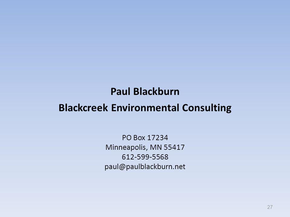 Paul Blackburn Blackcreek Environmental Consulting PO Box 17234 Minneapolis, MN 55417 612-599-5568 paul@paulblackburn.net 27