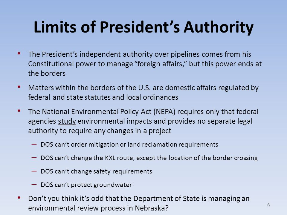 Limits of President's Authority The President's independent authority over pipelines comes from his Constitutional power to manage foreign affairs, but this power ends at the borders Matters within the borders of the U.S.