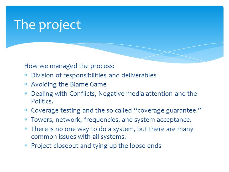 How we managed the process:  Division of responsibilities and deliverables  Avoiding the Blame Game  Dealing with Conflicts, Negative media attention and the Politics.