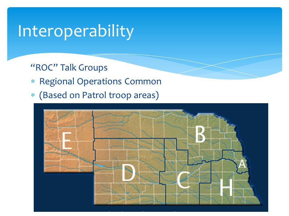 ROC Talk Groups  Regional Operations Common  (Based on Patrol troop areas) Interoperability